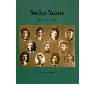 Yoder Yarns: The Levi D. Yoder Family - Donald D. Kauffman