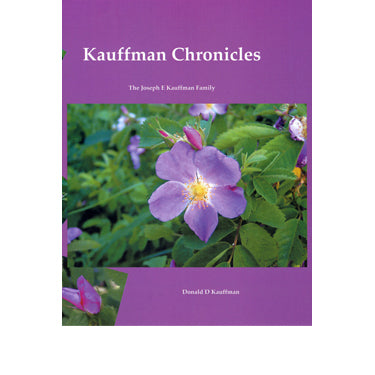 "Kauffman Chronicles: History of the Joseph Eli Kauffman Family Including ""Remembering Rosebud Stock Farm"" - Donald D. Kauffman"