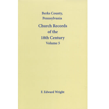 Berks County, Pennsylvania, Church Records of the 18th Century, Vol. 5 - F. Edward Wright