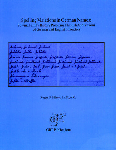 Spelling Variations in German Names: Solving Family History Problems Through Applications of German and English Phonetics - Roger P. Minert