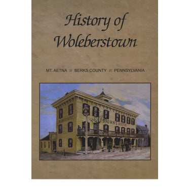 History of Woleberstown, Mt. Aetna, Berks Co., Pennsylvania - Andulhea Heritage Center