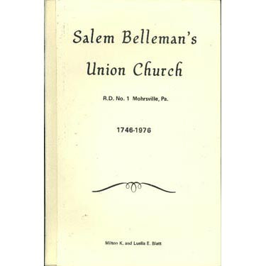 Salem (Belleman's) Church, Centre Township, Berks Co., Pennsylvania: A Pictorial-Historical Review, 1746-1976 - Milton K. and Luella E. Blatt