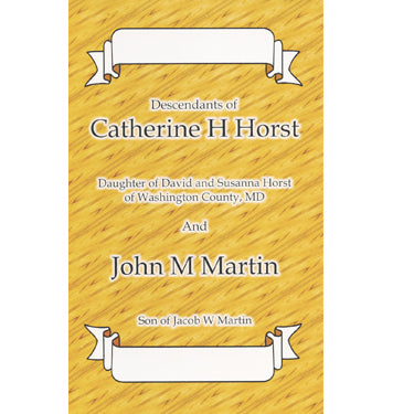 Descendants of Catherine H. Horst and John M. Martin, 1853-2009 - compiled by Titus Bauman