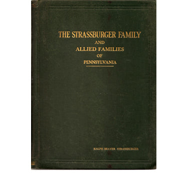 The Strassburger Family and Allied Families of Pennsylvania - Ralph Beaver Strassburger