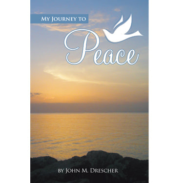 My Journey to Peace - John M. Drescher