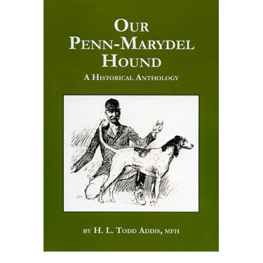 Our Penn-Marydel Hound: A Historical Anthology - H. L. Todd Addis, MFH