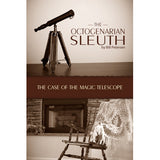 The Octogenarian Sleuth: The Case of the Magic Telescope - Bill Petersen