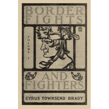 Border Fights and Fighters, Vol. I - Cyrus Townsend Brady