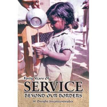 Forty Years of Service Beyond Our Borders - H. Dwight Swartzendruber