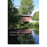 Covered Bridges of Lancaster, Berks, and Chester Counties - G. Campbell Fitzhugh
