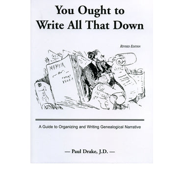 You Ought to Write All That Down: A Guide to Organizing and Writing Genealogical Narrative - Paul Drake