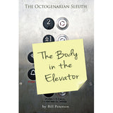 The Octogenarian Sleuth: The Body in the Elevator - Bill Petersen