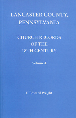 Lancaster Co., Pennsylvania, Church Records of the 18th Century, Vol. 4 - F. Edward Wright