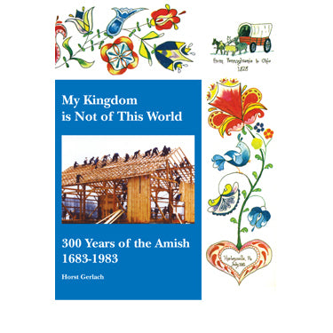 My Kingdom Is Not of This World: 300 Years of the Amish, 1683-1983 - Horst Gerlach - 1