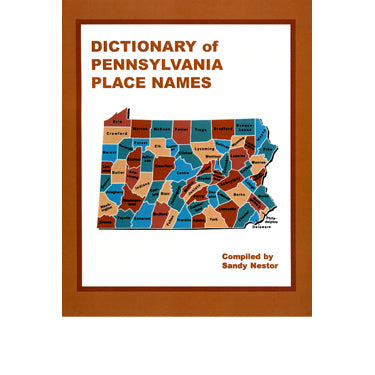 Dictionary of Pennsylvania Place Names - compiled by Sandy Nestor
