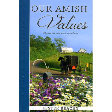 Our Amish Values—Who We Are and What We Believe - Lester Beachy