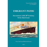 Emigrant Paths: Encounters with 20th Century Swiss Americans - Susann Bosshard-Kalin and Leo Schelbert