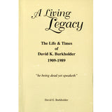 A Living Legacy: The Life & Times of David K. Burkholder, 1909-1989 - David G. Burkholder