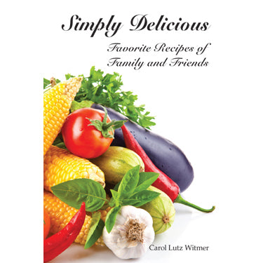 Simply Delicious: Favorite Recipes of Family and Friends - Carol Lutz Witmer