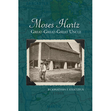 Moses Hartz: Great-Great-Great Uncle - Jonathan F. Stoltzfus