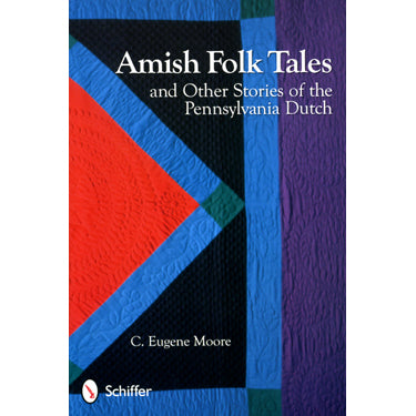 Amish Folk Tales and Other Stories of the Pennsylvania Dutch - C. Eugene Moore
