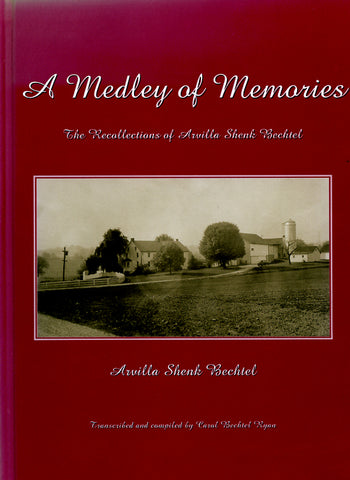 A Medley of Memories: The Recollections of Arvilla Shenk Bechtel