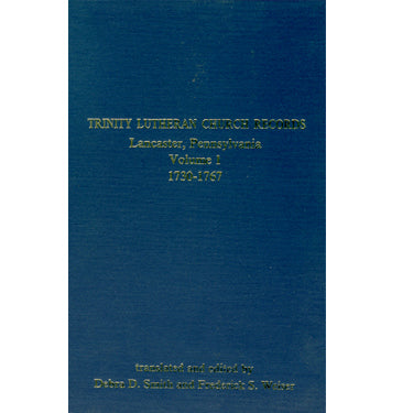 Trinity Lutheran Church Records, Lancaster, Pennsylvania, Vol. I, 1730-1767 - translated and edited by Debra D. Smith and Frederick S. Weiser