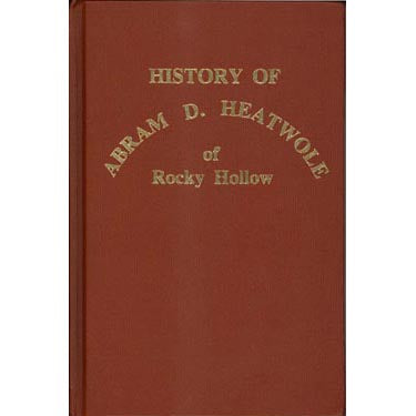 History of Abram D. Heatwole of Rocky Hollow - Sandra G. Heatwole