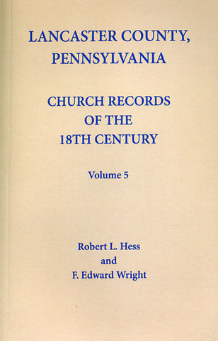 Lancaster Co., Pennsylvania, Church Records of the 18th Century, Vol. 5 - Robert L. Hess and F. Edward Wright