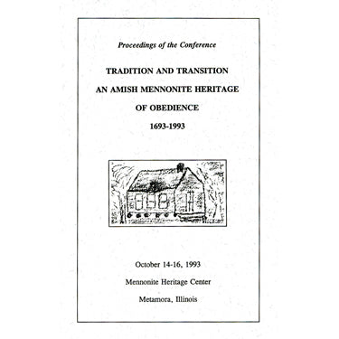 Proceedings of the Conference Tradition and Transition, An Amish Mennonite Heritage of Obedience, 1693-1993 - Ill. Menn. Hist. Soc.