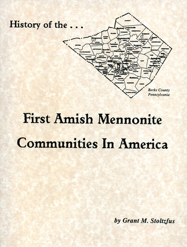 History of the First Amish Mennonite Communities in America - Grant M. Stoltzfus