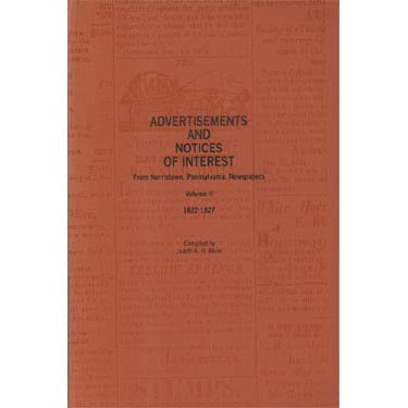 Advertisements and Notices of Interest From Norristown, Pennsylvania, Newspapers, Montgomery Co., Pennsylvania: Vol. II, 1822-1827 - compiled by Judith A. H. Meier