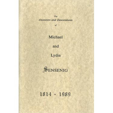 The Ancestors and Descendants of Michael and Lydia Sensenig, 1814-1989 - Leonard E. Sensenig