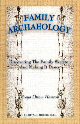 Family Archaeology: Discovering the Family Skeleton and Making It Dance - Freya Ottem Hanson
