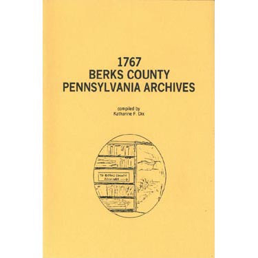 1767 Berks County, Pennsylvania, Archives - compiled by Katharine F. Dix