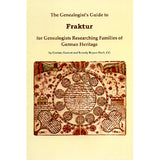 The Genealogist's Guide to Fraktur: For Genealogists Researching Families of German Heritage - Corinne Earnest and Beverly Repass Hoch