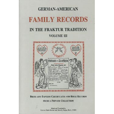 German-American Family Records in the Fraktur Tradition, Volume III: Birth and Baptism Certificates and Bible Records From a Private Collection - Corinne P. Earnest and Beverly Repass Hoch