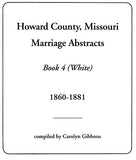 Howard County, Missouri, Marriage Abstracts, Book 4 (White), 1860-1881 - Carolyn Gibbons