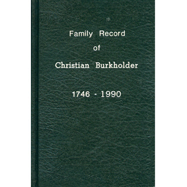 Family History of Christian Burkholder, 1746-1990 - Paul Z. Burkholder