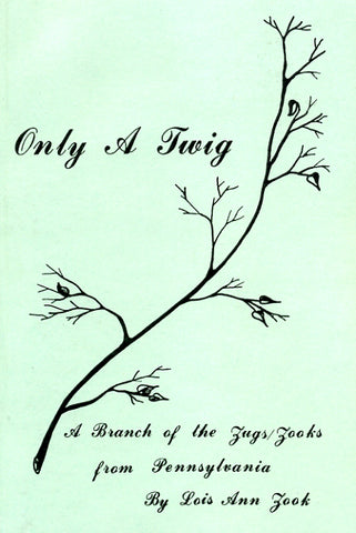 Only a Twig: A Branch of the Zugs/Zooks From Pennsylvania