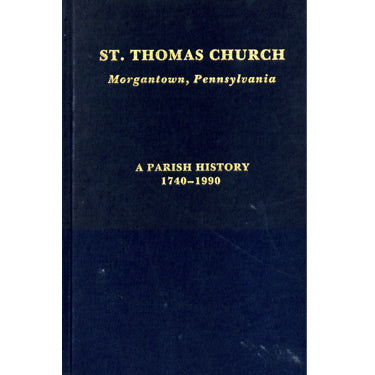 St. Thomas Church, Morgantown, Pennsylvania: A Parish History, 1740-1990 - Evans C. Goodling, Jr.