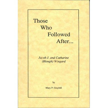 Those Who Followed After . . . Jacob and Catharine (Blough) Wingard - Mary P. Graybill
