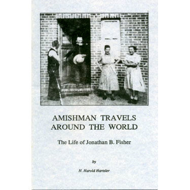Amishman Travels Around the World: The Life of Jonathan B. Fisher - H. Harold Hartzler