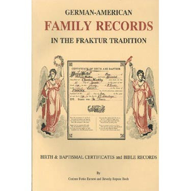 German-American Family Records in the Fraktur Tradition, Vol. I: Baptism Certificates and Bible Records From Private Collections - Corinne P. Earnest and Beverly Repass Hoch