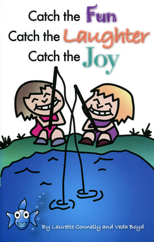 Catch the Fun, Catch the Laughter, Catch the Joy - Laurette M. Connelly and Veda Boyd