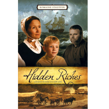Hidden Riches: A Journey of Faith to a New Land - Romaine Stauffer