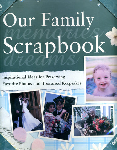 Our Family Scrapbook: Inspirational Ideas for Preserving Favorite Photos and Treasured Keepsakes - Paula Woods