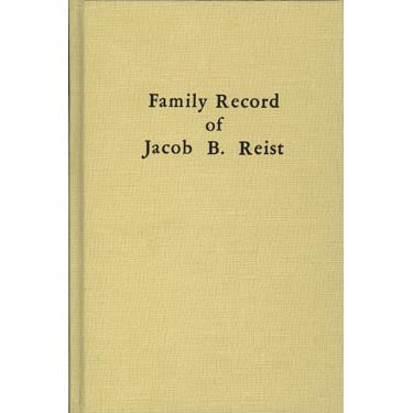 Family Record of Jacob B. Reist and Mary Peifer Reist of Lancaster Co., Pennsylvania - compiled by Mrs. Mary R. Rohrer and Mrs. Roy E. Sauder