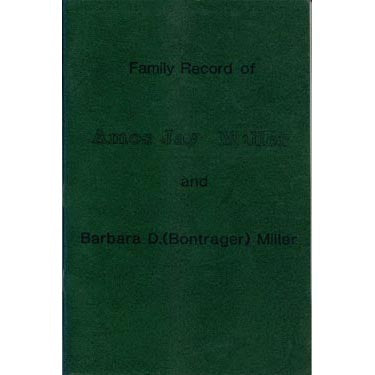 Family Record of Amos Jay Miller and Barbara D. (Bontrager) Miller - Verna Yoder