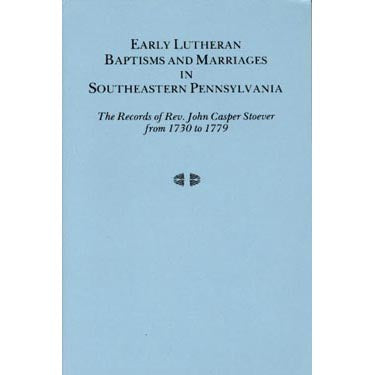 Early Luthern Baptisms and Marriages in Southeastern Pennsylvania - John Casper Stoever